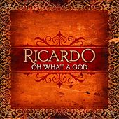 Play & Download Oh What A God by Ricardo Sanchez | Napster