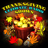 Play & Download Thanksgiving Ultimate Radio Shows by Various Artists | Napster