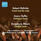 Mcbride, R.: Punch and the Judy / Claflin, A.: Fishhouse Punch / Moore, D.: Cotillion Suite / (Adler, Antonini) (1956) by Various Artists