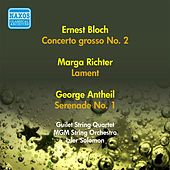 Play & Download Bloch, E.: Concerto Grosso No. 2 / Richter, M.: Lament / Antheil, G.: Serenade No. 1 (Mgm String Orchestra, I. Solomon) (1956) by Izler Solomon | Napster