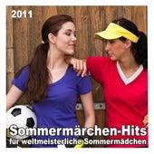 Sommermärchen-Hits für weltmeisterliche Sommermädchen 2011 by Various Artists