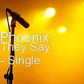 They Say - Single by Phoenix