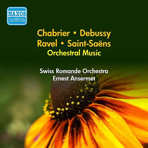 Orchestral Music - Saint-Saens, C. / Chabrier, E. / Ravel, M. / Debussy, C. (Ansermet) (1951-1952) by Ernest Ansermet