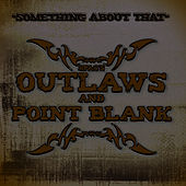 Play & Download Something About That by Outlaws | Napster