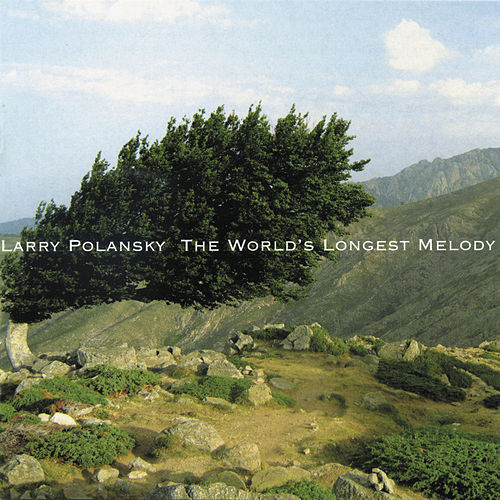 Larry Polansky: The World's Longest Melody by Larry Polansky