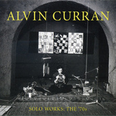 Alvin Curran: Solo Works - The '70s by Alvin Curran