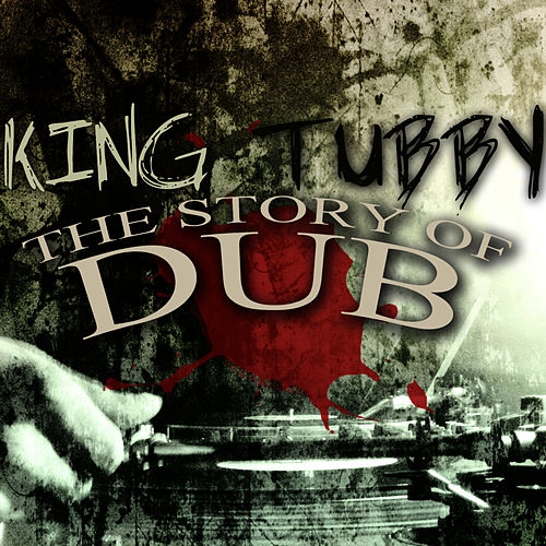 Play & Download The Story of Dub by King Tubby | Napster