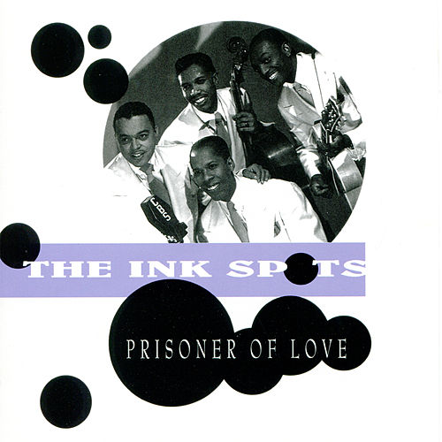 Play & Download Prisoner of Love by The Ink Spots | Napster