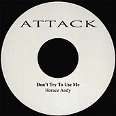 Don't Try To Use Me by Horace Andy
