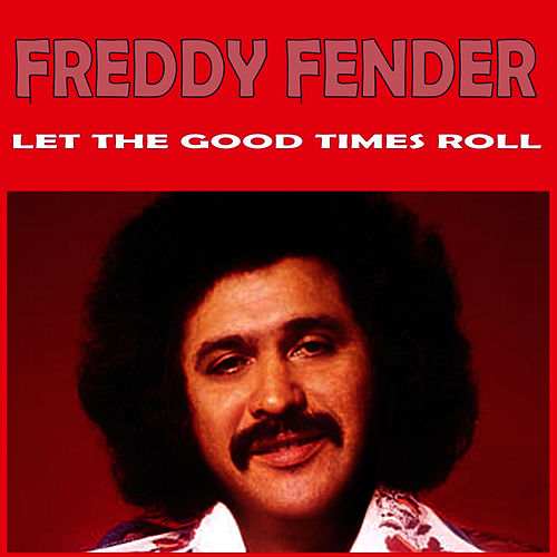 Play & Download Let the Good Times Roll by Freddy Fender | Napster