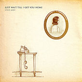 Just Wait Till I Get You Home - Single by Steve Adey