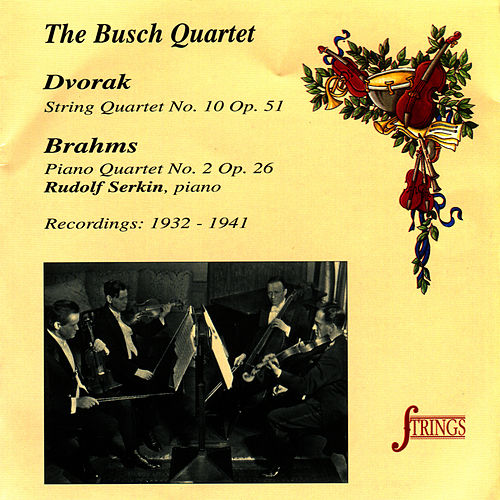Dvorak: String Quartet No. 10, Op. 51 - Brahms: Piano Quartet No. 2, Op. 26 by Busch Quartet