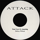 Your Love Is Amazing by Delroy Wilson