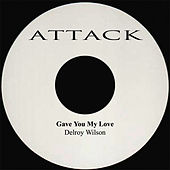 Play & Download Gave You My Love by Delroy Wilson | Napster