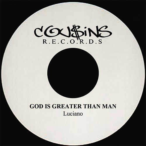 God Is Greater Than Man by Luciano