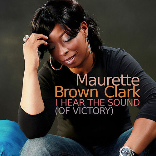 Play & Download I Hear The Sound (Of Victory) by Maurette Brown Clark | Napster
