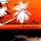 Play & Download Besame Mucho by Orquesta Romanticos De Cuba | Napster