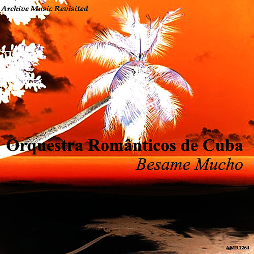Play & Download Besame Mucho by Orquesta Romanticos De Cuba | Napster