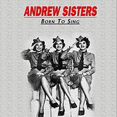 Play & Download Born to Sing, Vol.1 by The Andrew Sisters | Napster
