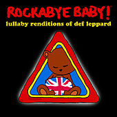 Rockabye Baby!  Lullaby Renditions of Def Leppard by Rockabye Baby!