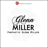 Play & Download Fantastic Glenn Miller by Glenn Miller | Napster