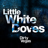Little White Doves (Part 1) by Dirty Vegas