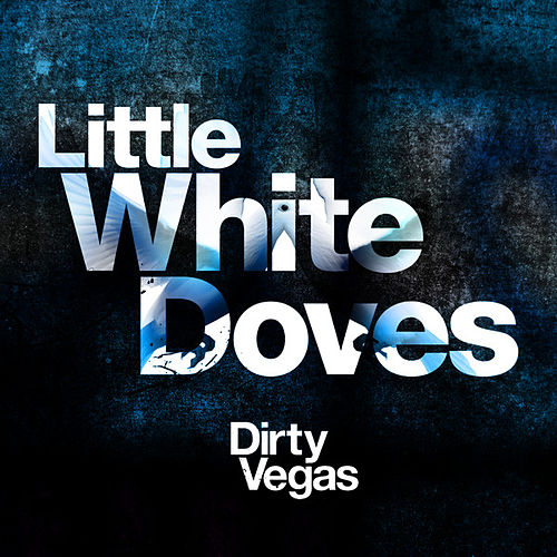 Play & Download Little White Doves (Part 1) by Dirty Vegas | Napster
