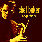 Chet Baker Top Ten by Chet Baker