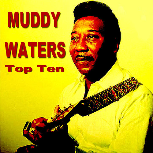 Play & Download Muddy Waters Top Ten by Muddy Waters | Napster