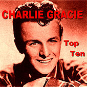 Charlie Gracie Top Ten by Charlie Gracie