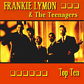 Play & Download Frankie Lymon & The Teenagers Top Ten by Frankie Lymon and the Teenagers | Napster