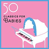 50 Classics for Baby by Various Artists