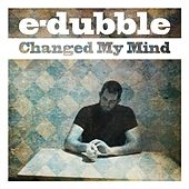 Play & Download Changed My Mind - Single by E-Dubble | Napster