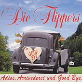Play & Download Adios, Arrivederci und Goodbye by Die Flippers | Napster