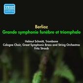 Berlioz, H.: Grande Symphonie Funebre Et Triomphale (Schmitt, Cologne Choir, Cologne Great Symphonic Brass and String Orchestra, Straub) (1953) by Helmut Schmitt