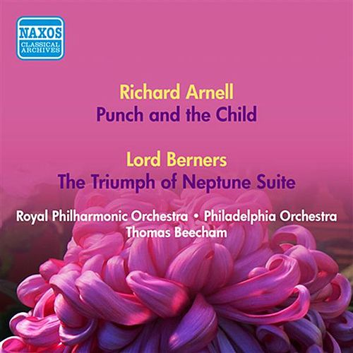 Play & Download Arnell, R.: Punch and the Child / Berners, L.: the Triumph of Neptune Suite (Royal Philharmonic, Philadelphia Orchestra, Beecham) (1950, 1952) by Thomas Beecham | Napster