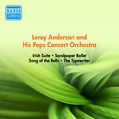 Play & Download Anderson, L.: Irish Suite / Sandpaper Ballet / Song of the Bells / the Typewriter (Anderson and His Pops Concert Orchestra) (1952-1954) by Leroy Anderson | Napster
