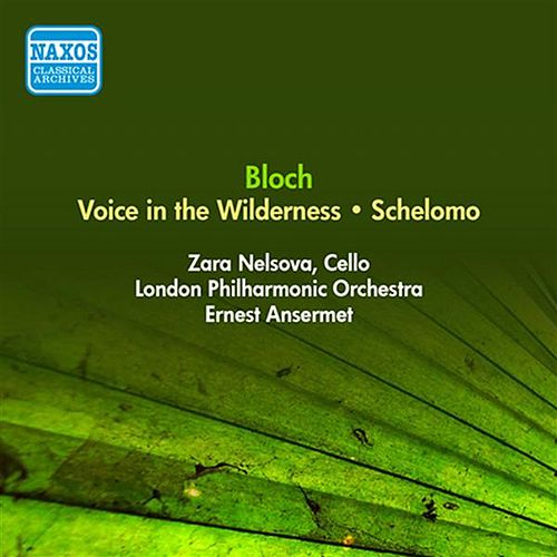 Play & Download Bloch, E.: Voice in the Wilderness / Schelomo (Nelsova, London Philharmonic, Ansermet) (1955) by Zara Nelsova | Napster
