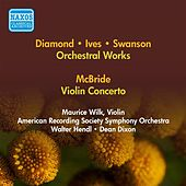 Play & Download Diamond, D.: Round / Swanson, H.: Short Symphony / Ives, C.: Orchestral Set No. 1 / Mcbride, R.: Violin Concerto (1951-1952) by Various Artists | Napster