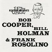 Kenton Presents Bob Cooper, Bill Holman & Frank Rosolino by Various Artists