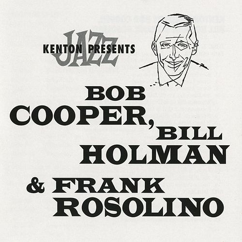 Play & Download Kenton Presents Bob Cooper, Bill Holman & Frank Rosolino by Various Artists | Napster