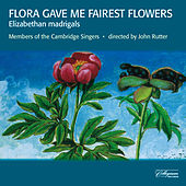 Flora Gave Me Fairest Flowers - Elizabethan Madrigals by John Rutter