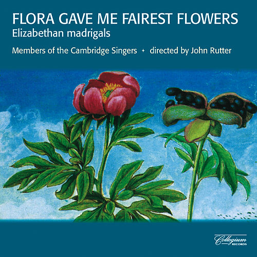 Play & Download Flora Gave Me Fairest Flowers - Elizabethan Madrigals by John Rutter | Napster