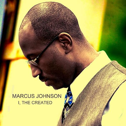 I the Created - Single by Marcus Johnson