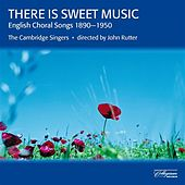 There Is Sweet Music - English Choral Songs 1890-1950 by Various Artists