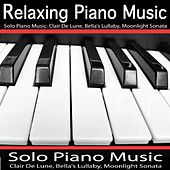 Play & Download Solo Piano Music: Clair De Lune, Bella's Lullaby, Beethoven: Moonlight Sonata by Relaxing Piano Music | Napster