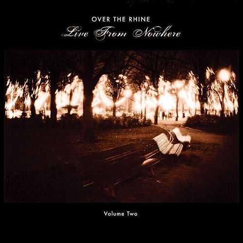 Play & Download Live From Nowhere Volume Two by Over the Rhine | Napster