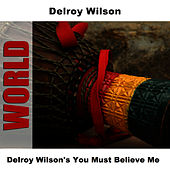 Delroy Wilson's You Must Believe Me by Delroy Wilson