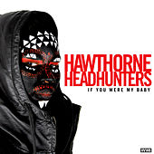 Play & Download If You Were My Baby by Hawthorne Headhunters | Napster