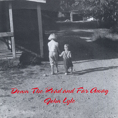Down The Road And Far Away by John Lyle